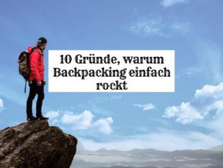 10 Gründe, warum Backpacking einfach rockt